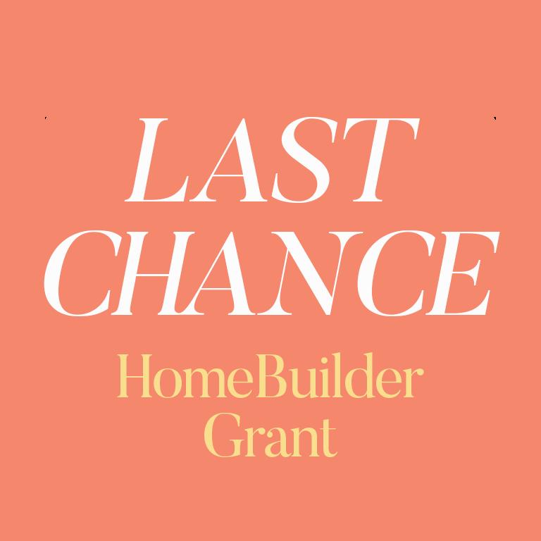 Last chance for HomeBuilder Grant